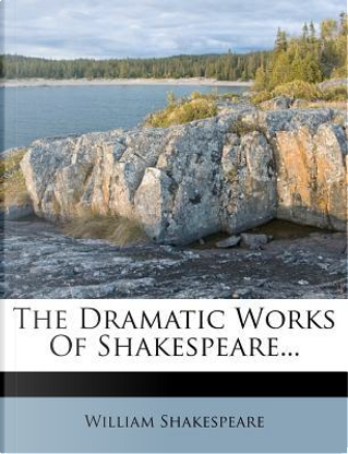 The Dramatic Works of Shakespeare by William Shakespeare