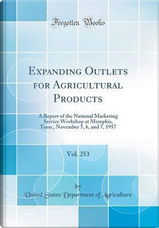 Expanding Outlets for Agricultural Products, Vol. 253 by United States Department of Agriculture