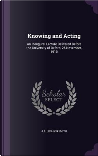 Knowing and Acting by J A 1863-1939 Smith