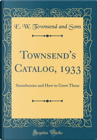 Townsend's Catalog, 1933 by E. W. Townsend and Sons