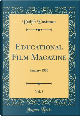 Educational Film Magazine, Vol. 3 by Dolph Eastman