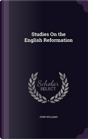 Studies on the English Reformation by Professor John Williams