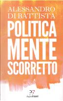 Politicamente scorretto by Alessandro Di Battista