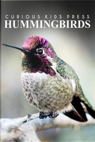 Hummingbirds by Curious Kids Press