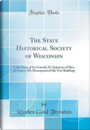 The State Historical Society of Wisconsin by Reuben Gold Thwaites