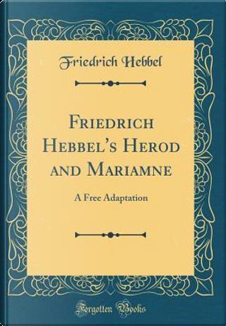 Friedrich Hebbel's Herod and Mariamne by Friedrich Hebbel