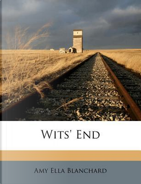 Wits' End by Amy Ella Blanchard