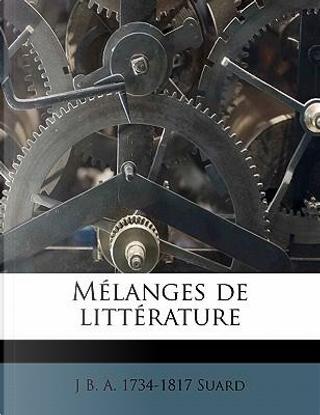 M Langes de Litt Rature by J. B. a. 1734-1817 Suard