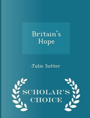 Britain's Hope - Scholar's Choice Edition by Julie Sutter