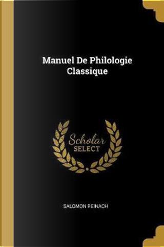 Manuel de Philologie Classique by Salomon Reinach