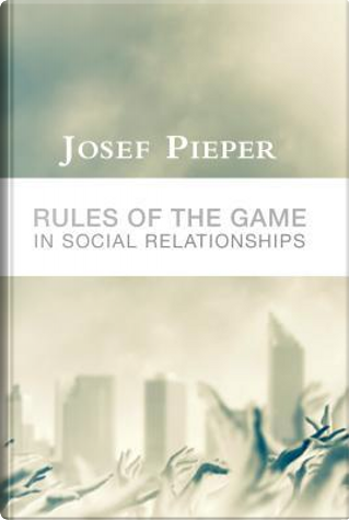Rules of the Game in Social Relationships by Josef Pieper
