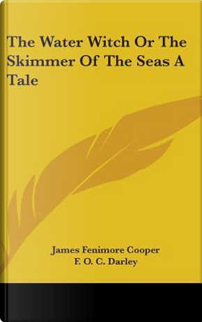 The Water Witch or the Skimmer of the Seas a Tale by James Fenimore Cooper