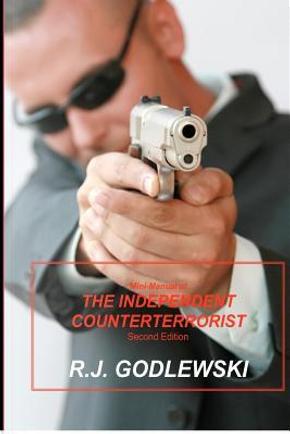 Mini-Manual of the Independent Counterterrorist by R. J. Godlewski