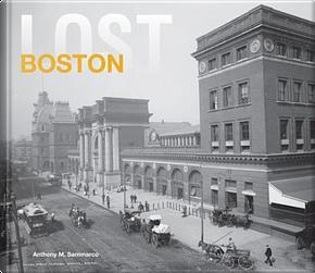 Lost Boston by Anthony M. Sammarco