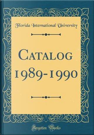 Catalog 1989-1990 (Classic Reprint) by Florida International University