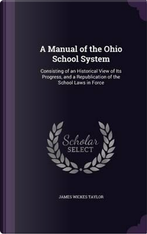 A Manual of the Ohio School System by James Wickes Taylor