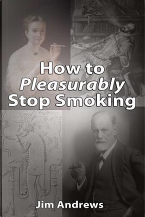 How to Pleasurably Stop Smoking by Jim Andrews