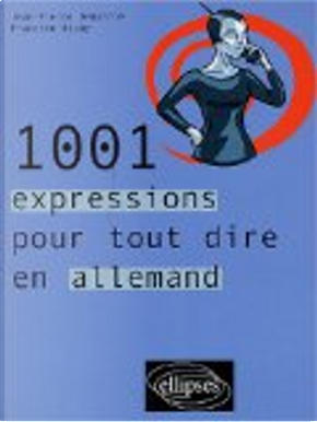 1001 expressions pour tout dire en allemand by Jean-Pierre Demarche