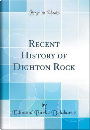Recent History of Dighton Rock (Classic Reprint) by Edmund Burke Delabarre