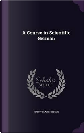 A Course in Scientific German by Harry Blake Hodges