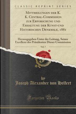 Mittheilungen der K. K. Central-Commission zur Erforschung und Erhaltung der Kunst-und Historischen Denkmale, 1881, Vol. 7 by Joseph Alexander Von Helfert