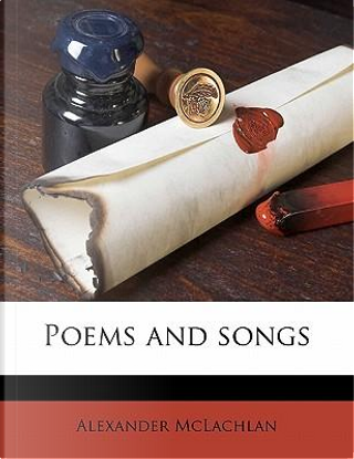 Poems and Songs by Alexander McLachlan