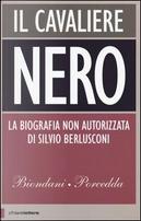 Il cavaliere nero. La biografia non autorizzata di Silvio Berlusconi by Paolo Biondani