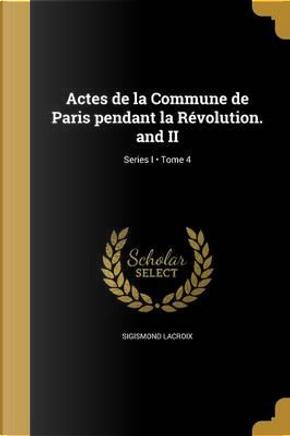 FRE-ACTES DE LA COMMUNE DE PAR by Sigismond LaCroix