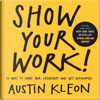 Show Your Work! by Austin Kleon
