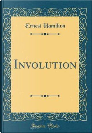 Involution (Classic Reprint) by Ernest Hamilton