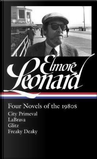 Elmore Leonard Four Novels of the 1980s by Elmore Leonard