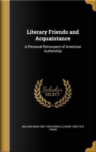 LITERARY FRIENDS & ACQUAINTANC by William Dean 1837-1920 Howells