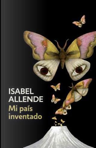 Mi país inventado/ My Invented Country by Isabel Allende