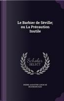 Le Barbier de Seville; Ou La Precaution Inutile by Pierre Augustin Caron de Beaumarchais