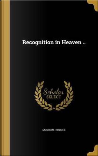 RECOGNITION IN HEAVEN by Mosheim Rhodes