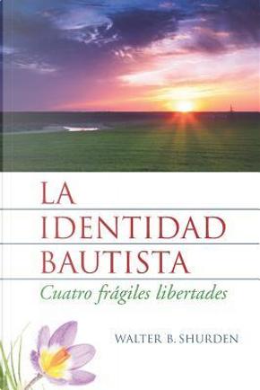 La identidad bautista by Walter B. Shurden