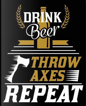 Drink Beer Throw Axes Repeat by Smitten Notebooks