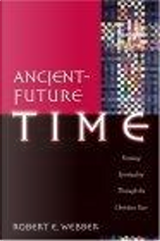 Ancient-Future Time by Robert E. Webber