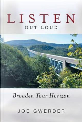 Listen Out Loud by Joe Gwerder