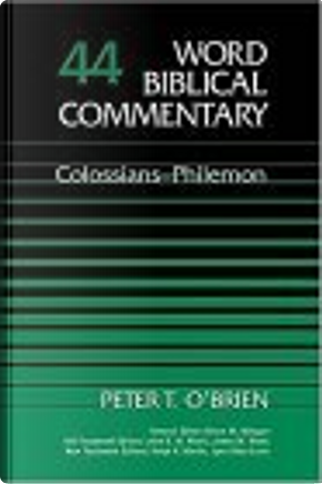Word Biblical Commentary Vol. 44, Colossians-philemon by Bruce M. (EDT)/ O'Brien, David A. (EDT)/ Barker, Glenn W. (EDT), Metzger, Peter T./ Hubbard, Peter T. O'Brien