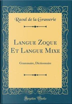 Langue Zoque Et Langue Mixe by Raoul De La Grasserie