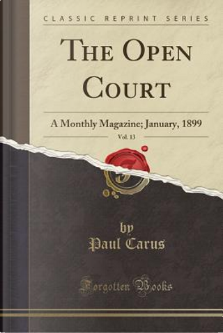 The Open Court, Vol. 13 by Paul Carus