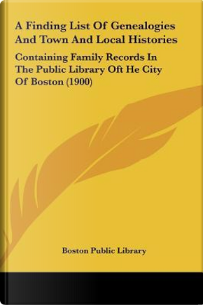 A Finding List of Genealogies and Town and Local Histories by Public Library Boston Public Library