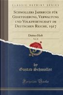 Schmollers Jahrbuch für Gesetzgebung, Verwaltung und Volkswirtschaft im Deutschen Reiche, 1917, Vol. 41 by Gustav Schmoller