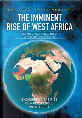 The Imminent Rise of West Africa by Kofi Osei Takyi-mensah