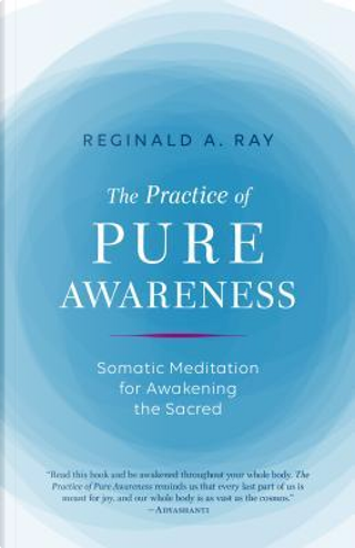 The Practice of Pure Awareness by Reginald A. Ray