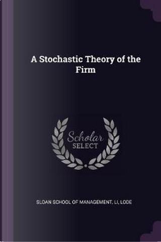 A Stochastic Theory of the Firm by Lode Li