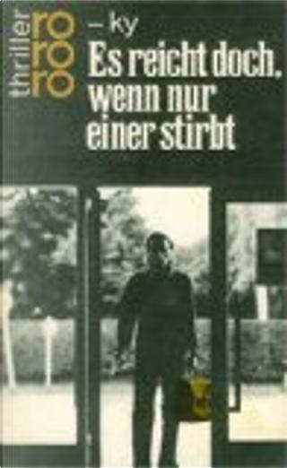 Es reicht doch, wenn nur einer stirbt by Horst Bosetzky