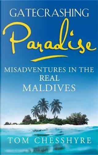 Gatecrashing Paradise by Tom Chesshyre