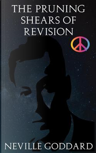 The Pruning Shears of Revision by Neville Goddard